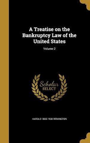 Bog, hardback A Treatise on the Bankruptcy Law of the United States; Volume 2 af Harold 1865-1938 Remington