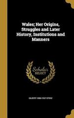 Wales; Her Origins, Struggles and Later History, Institutions and Manners af Gilbert 1886-1967 Stone