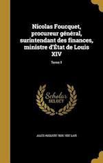 Nicolas Foucquet, Procureur General, Surintendant Des Finances, Ministre D'Etat de Louis XIV; Tome 1 af Jules Auguste 1836-1907 Lair