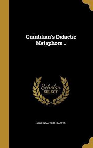 Bog, hardback Quintilian's Didactic Metaphors .. af Jane Gray 1875- Carter