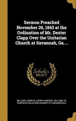 Bog, hardback Sermon Preached November 26, 1843 at the Ordination of Mr. Dexter Clapp Over the Unitarian Church at Savannah, Ga. ..