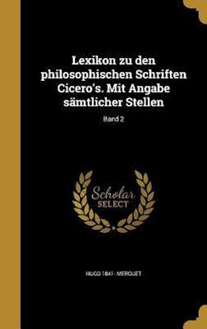 Lexikon Zu Den Philosophischen Schriften Cicero's. Mit Angabe Samtlicher Stellen; Band 2 af Hugo 1841- Merguet