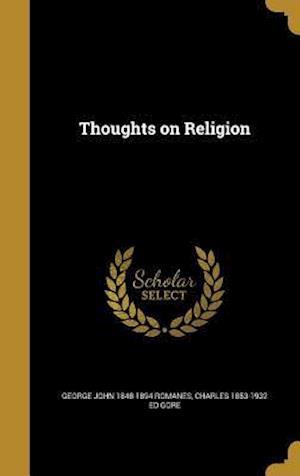 Bog, hardback Thoughts on Religion af George John 1848-1894 Romanes, Charles 1853-1932 Ed Gore