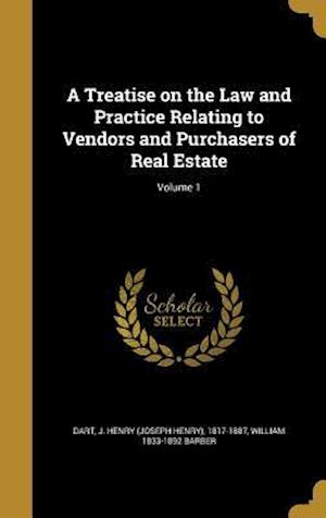 A Treatise on the Law and Practice Relating to Vendors and Purchasers of Real Estate; Volume 1 af William 1833-1892 Barber