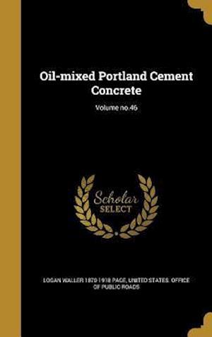 Bog, hardback Oil-Mixed Portland Cement Concrete; Volume No.46 af Logan Waller 1870-1918 Page