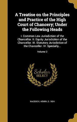 Bog, hardback A   Treatise on the Principles and Practice of the High Court of Chancery; Under the Following Heads
