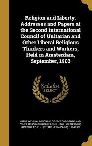 Bog, hardback Religion and Liberty. Addresses and Papers at the Second International Council of Unitarian and Other Liberal Religious Thinkers and Workers, Held in