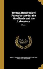 Trees; A Handbook of Forest-Botany for the Woodlands and the Laboratory; Volume 1 af Percy 1865-1931 Groom