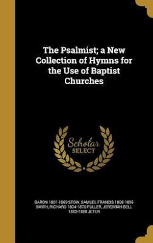 The Psalmist; A New Collection of Hymns for the Use of Baptist Churches af Samuel Francis 1808-1895 Smith, Richard 1804-1876 Fuller, Baron 1801-1869 Stow