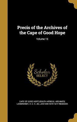 Bog, hardback Precis of the Archives of the Cape of Good Hope; Volume 15 af Jan Van 1619-1677 Riebeeck
