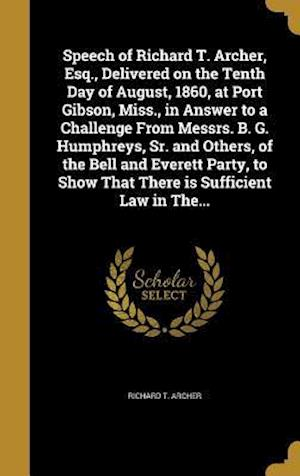 Bog, hardback Speech of Richard T. Archer, Esq., Delivered on the Tenth Day of August, 1860, at Port Gibson, Miss., in Answer to a Challenge from Messrs. B. G. Hump af Richard T. Archer