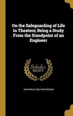 On the Safeguarding of Life in Theaters; Being a Study from the Standpoint of an Engineer af John Ripley 1855-1932 Freeman