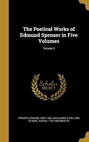 Bog, hardback The Poetical Works of Edmund Spenser in Five Volumes; Volume 4 af Samuel 1785-1868 Bentley
