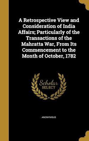 Bog, hardback A   Retrospective View and Consideration of India Affairs; Particularly of the Transactions of the Mahratta War, from Its Commencement to the Month of