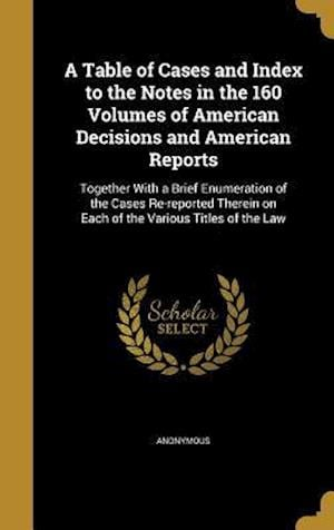 Bog, hardback A   Table of Cases and Index to the Notes in the 160 Volumes of American Decisions and American Reports