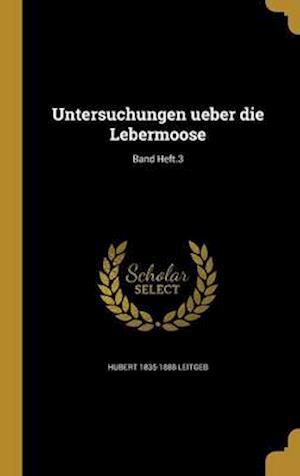 Untersuchungen Ueber Die Lebermoose; Band Heft.3 af Hubert 1835-1888 Leitgeb