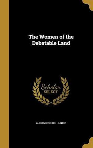 Bog, hardback The Women of the Debatable Land af Alexander 1843- Hunter