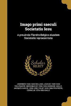 Bog, paperback Imago Primi Saeculi Societatis Iesu af Sidronius De 1596-1653 Hossche, Johannes 1596-1665 Bolland, Jean De 1582-1643 Tollenaere