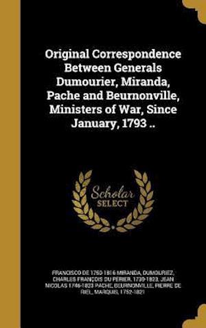 Bog, hardback Original Correspondence Between Generals Dumourier, Miranda, Pache and Beurnonville, Ministers of War, Since January, 1793 .. af Jean Nicolas 1746-1823 Pache, Francisco De 1750-1816 Miranda