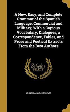 Bog, hardback A   New, Easy, and Complete Grammar of the Spanish Language, Commercial and Military; With a Copious Vocabulary, Dialogues, a Correspondence, Fables, af John Emmanuel Mordente
