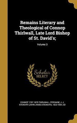Remains Literary and Theological of Connop Thirlwall, Late Lord Bishop of St. David's;; Volume 3 af Connop 1797-1875 Thirlwall