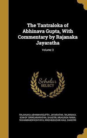 Bog, hardback The Tantraloka of Abhinava Gupta, with Commentary by Rajanaka Jayaratha; Volume 3 af Rajanaka Abhinavagupta
