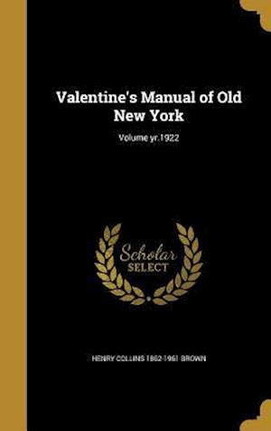 Valentine's Manual of Old New York; Volume Yr.1922 af Henry Collins 1862-1961 Brown