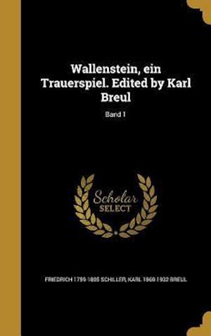 Bog, hardback Wallenstein, Ein Trauerspiel. Edited by Karl Breul; Band 1 af Friedrich 1759-1805 Schiller, Karl 1860-1932 Breul