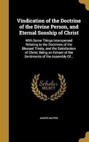 Bog, hardback Vindication of the Doctrine of the Divine Person, and Eternal Sonship of Christ af Jasper Waters