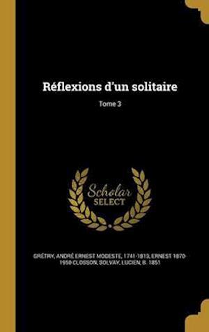 Reflexions D'Un Solitaire; Tome 3 af Ernest 1870-1950 Closson
