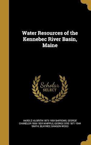 Water Resources of the Kennebec River Basin, Maine af George Chandler 1866-1924 Whipple, Harold Kilbrith 1873-1954 Barrows, George Otis 1871-1944 Smith
