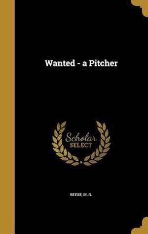 Bog, hardback Wanted - A Pitcher