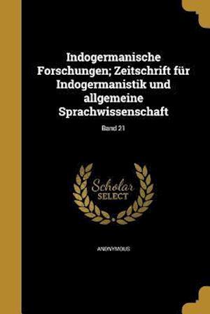 Bog, paperback Indogermanische Forschungen; Zeitschrift Fur Indogermanistik Und Allgemeine Sprachwissenschaft; Band 21