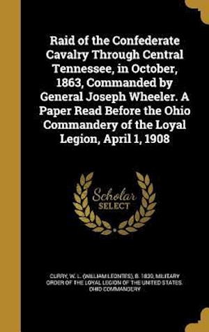 Bog, hardback Raid of the Confederate Cavalry Through Central Tennessee, in October, 1863, Commanded by General Joseph Wheeler. a Paper Read Before the Ohio Command