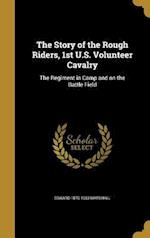 The Story of the Rough Riders, 1st U.S. Volunteer Cavalry af Edward 1870-1933 Marshall