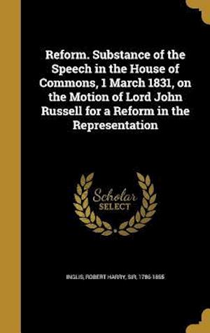 Bog, hardback Reform. Substance of the Speech in the House of Commons, 1 March 1831, on the Motion of Lord John Russell for a Reform in the Representation