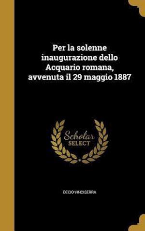 Bog, hardback Per La Solenne Inaugurazione Dello Acquario Romana, Avvenuta Il 29 Maggio 1887 af Decio Vincigerra