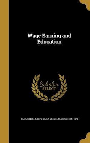 Bog, hardback Wage Earning and Education af Rufus Rolla 1873- Lutz