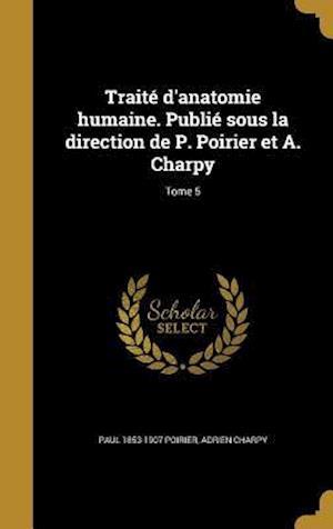 Bog, hardback Traite D'Anatomie Humaine. Publie Sous La Direction de P. Poirier Et A. Charpy; Tome 5 af Paul 1853-1907 Poirier, Adrien Charpy