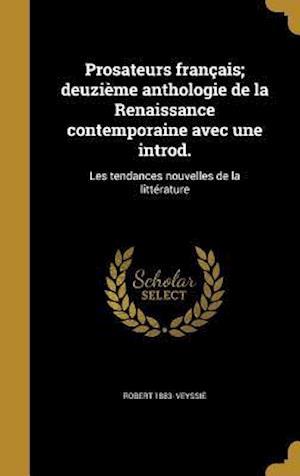 Bog, hardback Prosateurs Francais; Deuzieme Anthologie de La Renaissance Contemporaine Avec Une Introd. af Robert 1883- Veyssie
