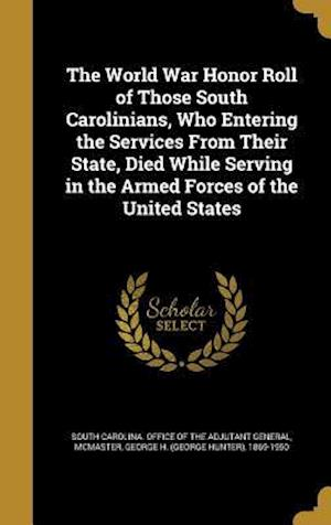 Bog, hardback The World War Honor Roll of Those South Carolinians, Who Entering the Services from Their State, Died While Serving in the Armed Forces of the United