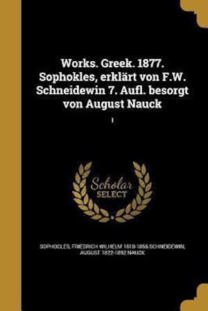 Works. Greek. 1877. Sophokles, Erklart Von F.W. Schneidewin 7. Aufl. Besorgt Von August Nauck; 1 af August 1822-1892 Nauck, Friedrich Wilhelm 1810-1856 Schneidewin