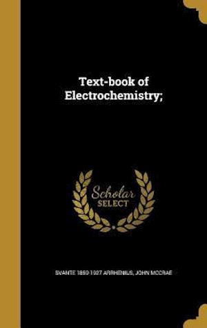 Text-Book of Electrochemistry; af Svante 1859-1927 Arrhenius, John Mccrae