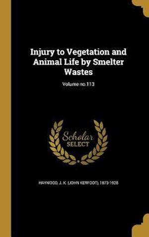 Bog, hardback Injury to Vegetation and Animal Life by Smelter Wastes; Volume No.113