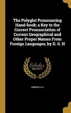 Bog, hardback The Polyglot Pronouncing Hand-Book; A Key to the Correct Pronunciation of Current Geographical and Other Proper Names from Foreign Languages, by D. G.