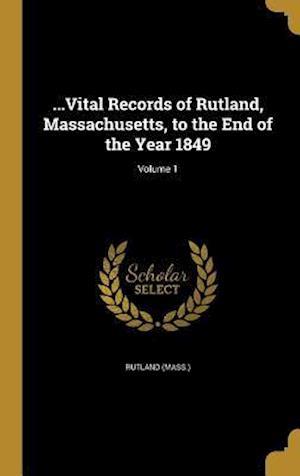 Bog, hardback ...Vital Records of Rutland, Massachusetts, to the End of the Year 1849; Volume 1