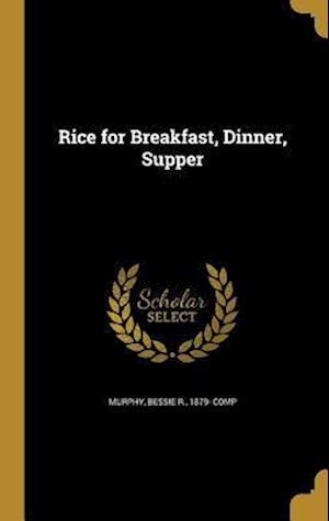 Bog, hardback Rice for Breakfast, Dinner, Supper