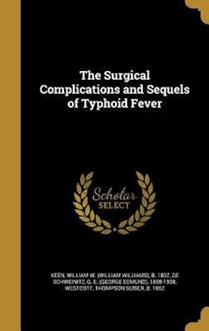Bog, hardback The Surgical Complications and Sequels of Typhoid Fever
