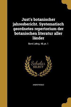 Bog, paperback Just's Botanischer Jahresbericht. Systematisch Geordnetes Repertorium Der Botanischen Literatur Aller Lander; Band Jahrg. 48, PT. 1