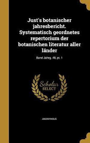 Bog, hardback Just's Botanischer Jahresbericht. Systematisch Geordnetes Repertorium Der Botanischen Literatur Aller Lander; Band Jahrg. 48, PT. 1